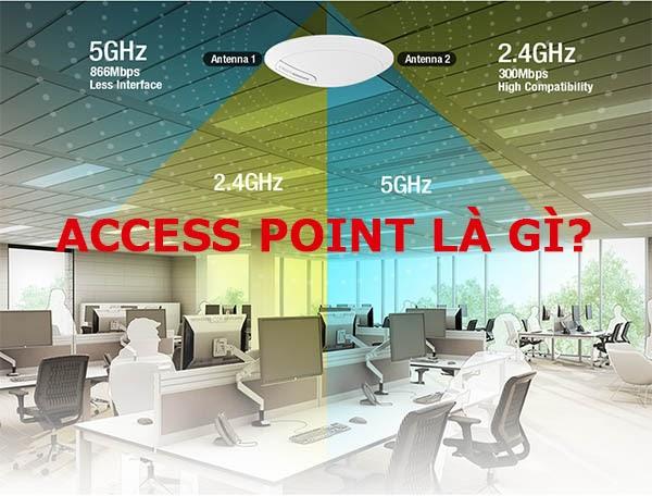 Access Point là gì? Một số thuật ngữ liên quan đến thiết bị mạng